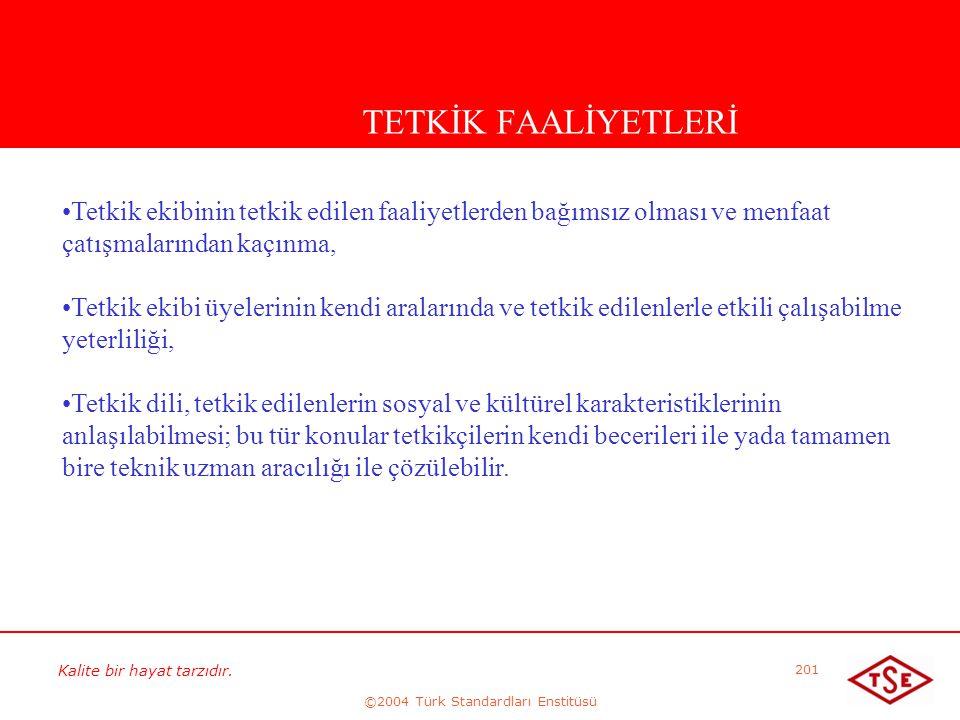 Kalite bir hayat tarzıdır. ©2004 Türk Standardları Enstitüsü 201 TETKİK FAALİYETLERİ • •Tetkik ekibinin tetkik edilen faaliyetlerden bağımsız olması v