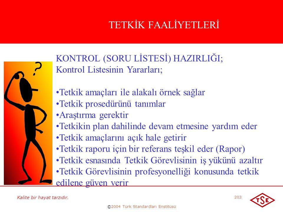 Kalite bir hayat tarzıdır. ©2004 Türk Standardları Enstitüsü 203 TETKİK FAALİYETLERİ KONTROL (SORU LİSTESİ) HAZIRLIĞI; Kontrol Listesinin Yararları; •
