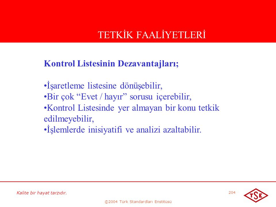 Kalite bir hayat tarzıdır. ©2004 Türk Standardları Enstitüsü 204 TETKİK FAALİYETLERİ Kontrol Listesinin Dezavantajları; • •İşaretleme listesine dönüşe