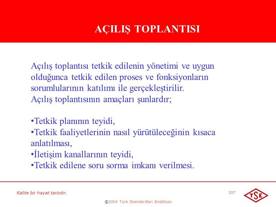 Kalite bir hayat tarzıdır. ©2004 Türk Standardları Enstitüsü 207 AÇILIŞ TOPLANTISI Açılış toplantısı tetkik edilenin yönetimi ve uygun olduğunca tetki