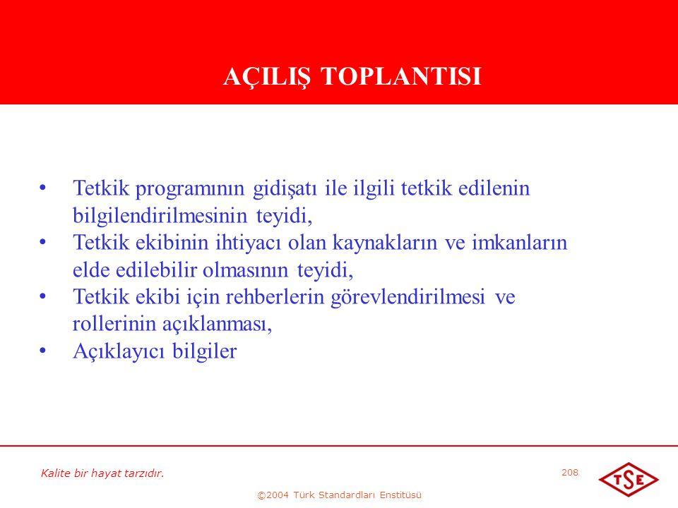 Kalite bir hayat tarzıdır. ©2004 Türk Standardları Enstitüsü 208 AÇILIŞ TOPLANTISI • • Tetkik programının gidişatı ile ilgili tetkik edilenin bilgilen