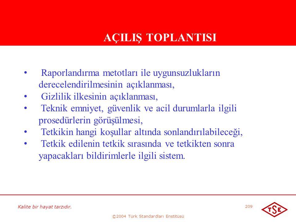 Kalite bir hayat tarzıdır. ©2004 Türk Standardları Enstitüsü 209 AÇILIŞ TOPLANTISI • • Raporlandırma metotları ile uygunsuzlukların derecelendirilmesi