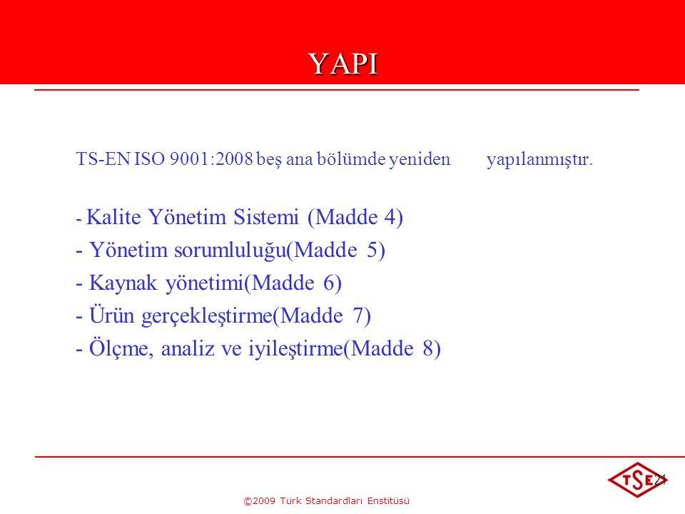 ©2009 Türk Standardları Enstitüsü 21YAPI TS-EN ISO 9001:2008 beş ana bölümde yeniden yapılanmıştır. - - Kalite Yönetim Sistemi (Madde 4) - Yönetim sor