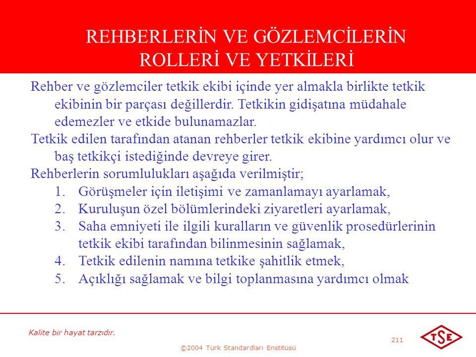 Kalite bir hayat tarzıdır. ©2004 Türk Standardları Enstitüsü 211 REHBERLERİN VE GÖZLEMCİLERİN ROLLERİ VE YETKİLERİ Rehber ve gözlemciler tetkik ekibi