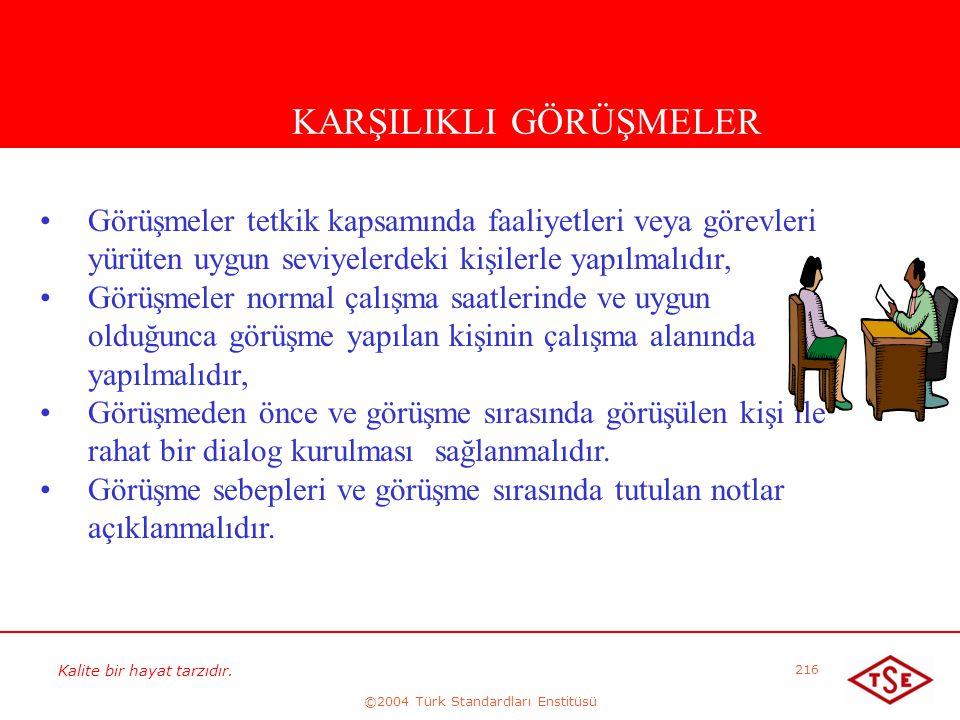 Kalite bir hayat tarzıdır. ©2004 Türk Standardları Enstitüsü 216 KARŞILIKLI GÖRÜŞMELER • •Görüşmeler tetkik kapsamında faaliyetleri veya görevleri yür