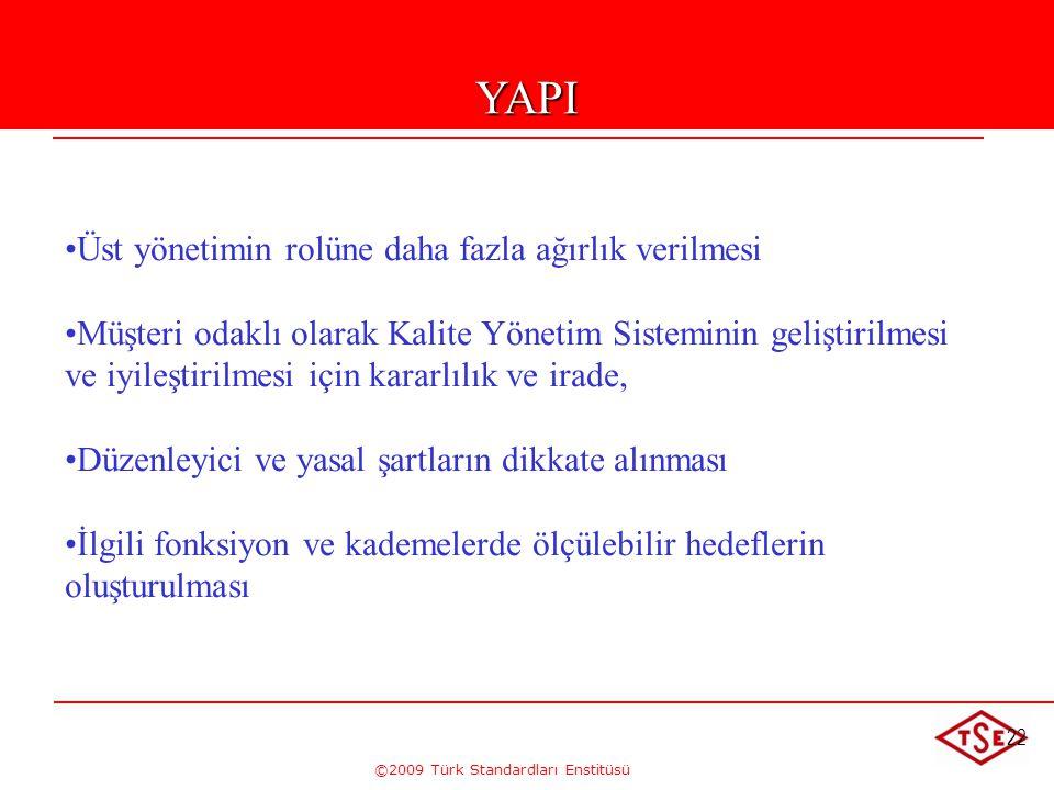 ©2009 Türk Standardları Enstitüsü 22 • •Üst yönetimin rolüne daha fazla ağırlık verilmesi • •Müşteri odaklı olarak Kalite Yönetim Sisteminin geliştiri