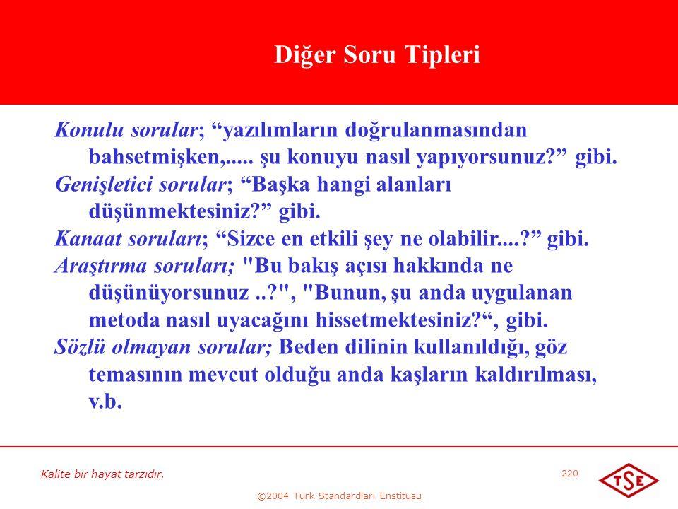 """Kalite bir hayat tarzıdır. ©2004 Türk Standardları Enstitüsü 220 Diğer Soru Tipleri Konulu sorular; """"yazılımların doğrulanmasından bahsetmişken,....."""