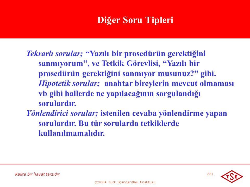 """Kalite bir hayat tarzıdır. ©2004 Türk Standardları Enstitüsü 221 Diğer Soru Tipleri Tekrarlı sorular; """"Yazılı bir prosedürün gerektiğini sanmıyorum"""","""