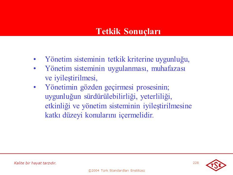 Kalite bir hayat tarzıdır. ©2004 Türk Standardları Enstitüsü 228 Tetkik Sonuçları • •Yönetim sisteminin tetkik kriterine uygunluğu, • •Yönetim sistemi