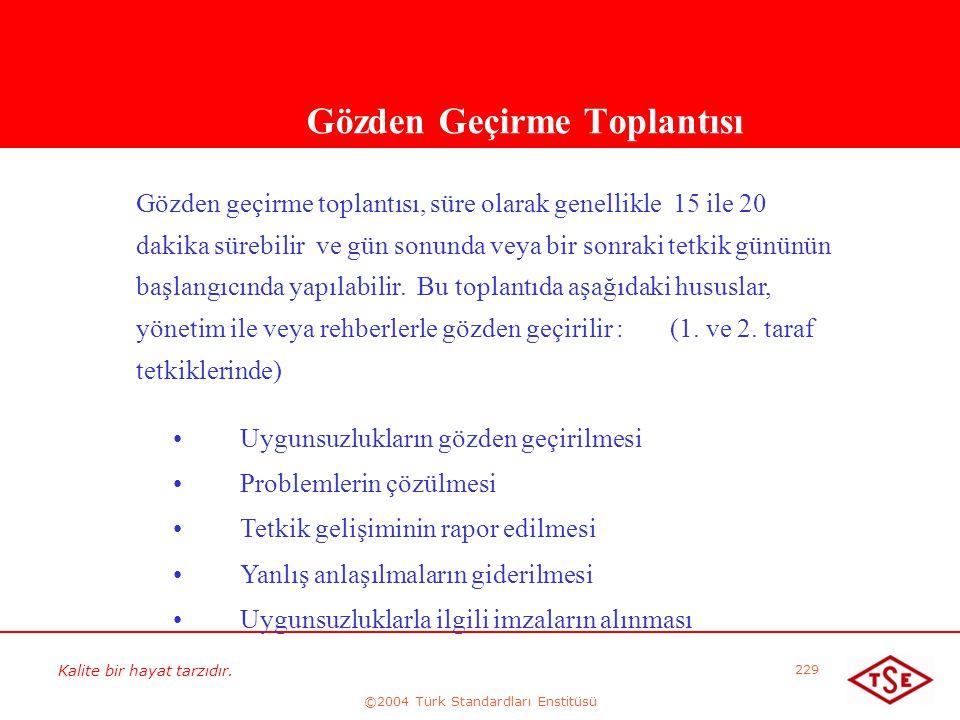 Kalite bir hayat tarzıdır. ©2004 Türk Standardları Enstitüsü 229 Gözden Geçirme Toplantısı Gözden geçirme toplantısı, süre olarak genellikle 15 ile 20