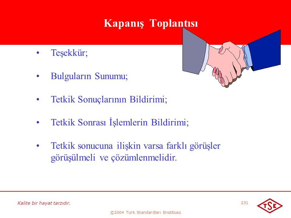 Kalite bir hayat tarzıdır. ©2004 Türk Standardları Enstitüsü 231 Kapanış Toplantısı • •Teşekkür; • •Bulguların Sunumu; • •Tetkik Sonuçlarının Bildirim