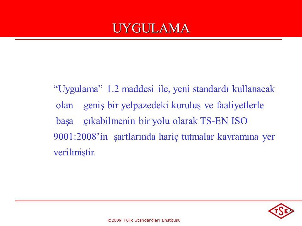 """©2009 Türk Standardları Enstitüsü 24 """"Uygulama"""" 1.2 maddesi ile, yeni standardı kullanacak olan geniş bir yelpazedeki kuruluş ve faaliyetlerle başa çı"""