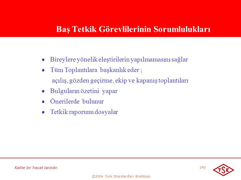 Kalite bir hayat tarzıdır. ©2004 Türk Standardları Enstitüsü 240 Baş Tetkik Görevlilerinin Sorumlulukları   Bireylere yönelik eleştirilerin yapılmam