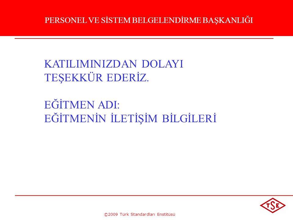 ©2009 Türk Standardları Enstitüsü KATILIMINIZDAN DOLAYI TEŞEKKÜR EDERİZ. EĞİTMEN ADI: EĞİTMENİN İLETİŞİM BİLGİLERİ KATILDIĞINIZ İÇİN TEŞEKKÜRLER PERSO