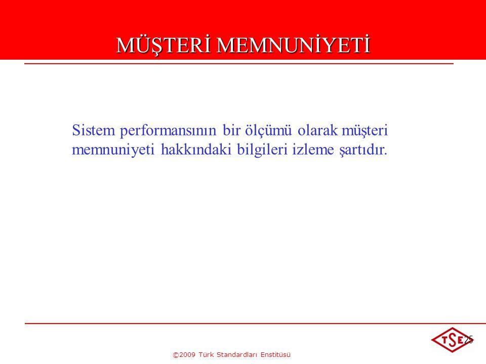©2009 Türk Standardları Enstitüsü 25 Sistem performansının bir ölçümü olarak müşteri memnuniyeti hakkındaki bilgileri izleme şartıdır. MÜŞTERİ MEMNUNİ
