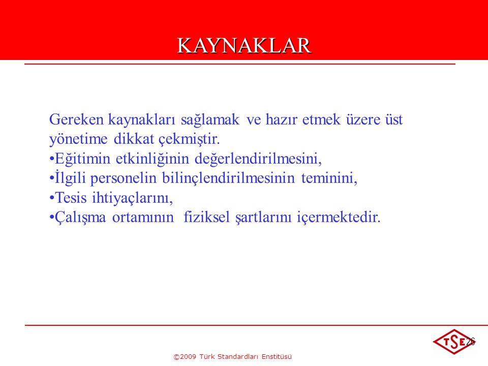 ©2009 Türk Standardları Enstitüsü 26 Gereken kaynakları sağlamak ve hazır etmek üzere üst yönetime dikkat çekmiştir. • •Eğitimin etkinliğinin değerlen