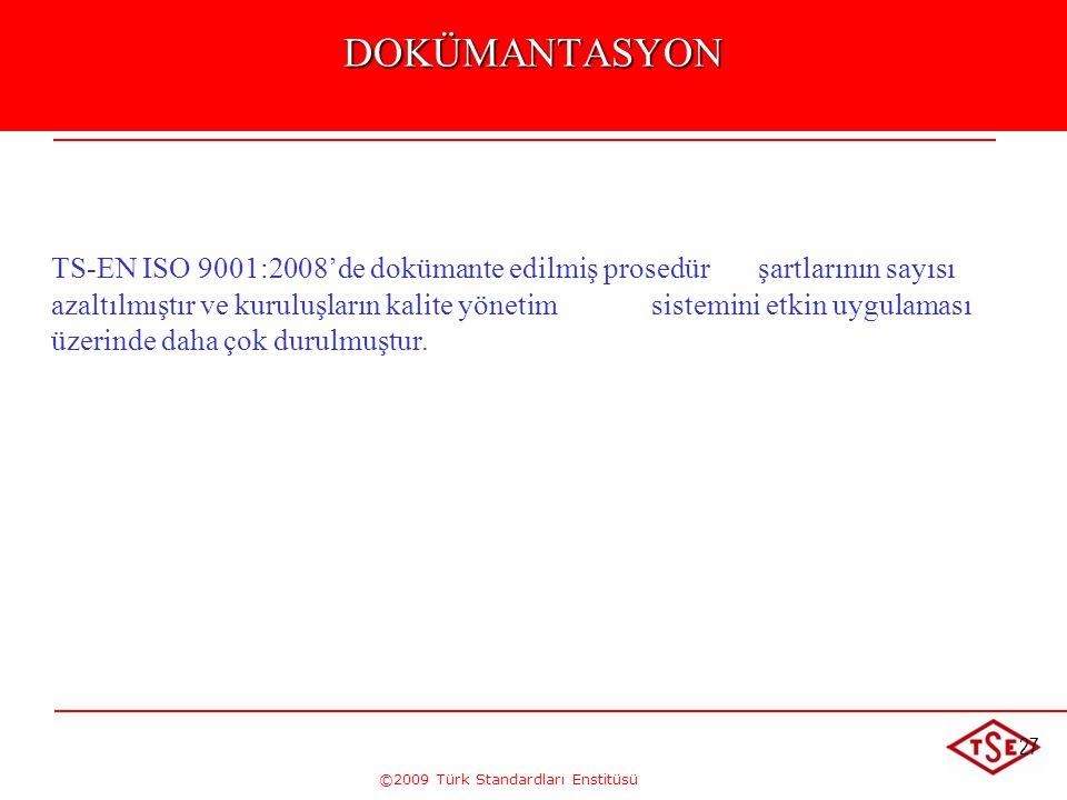 ©2009 Türk Standardları Enstitüsü 27DOKÜMANTASYON TS-EN ISO 9001:2008'de dokümante edilmiş prosedür şartlarının sayısı azaltılmıştır ve kuruluşların k