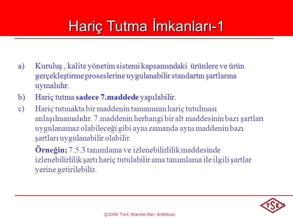 ©2009 Türk Standardları Enstitüsü 31 Hariç Tutma İmkanları-1 a) Kuruluş, kalite yönetim sistemi kapsamındaki ürünlere ve ürün gerçekleştirme prosesler