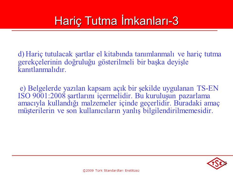 ©2009 Türk Standardları Enstitüsü 32 Hariç Tutma İmkanları-3 d)Hariç tutulacak şartlar el kitabında tanımlanmalı ve hariç tutma gerekçelerinin doğrulu