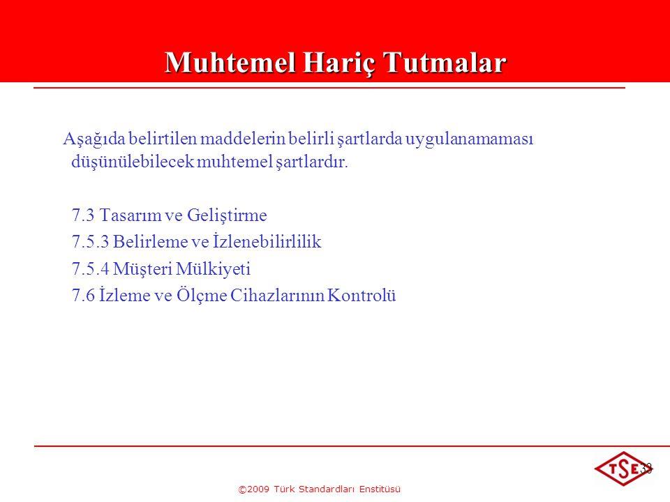 ©2009 Türk Standardları Enstitüsü 33 Muhtemel Hariç Tutmalar Aşağıda belirtilen maddelerin belirli şartlarda uygulanamaması düşünülebilecek muhtemel ş