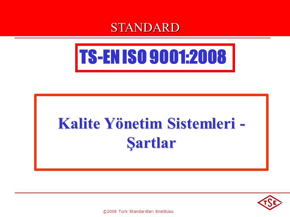 ©2009 Türk Standardları Enstitüsü TÜRK STANDARDLARI ENSTİTÜSÜ34 Kalite Yönetim Sistemleri - Şartlar TS-EN ISO 9001:2008STANDARD