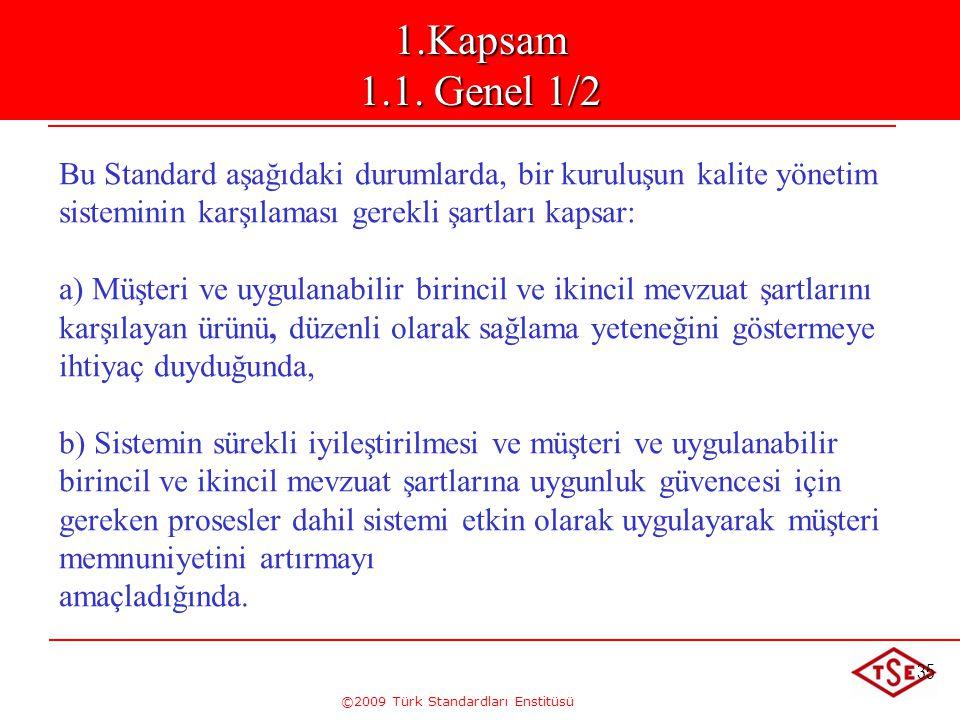 ©2009 Türk Standardları Enstitüsü 35 Kapsam 1.1 Genel Bu Standard aşağıdaki durumlarda, bir kuruluşun kalite yönetim sisteminin karşılaması gerekli şa