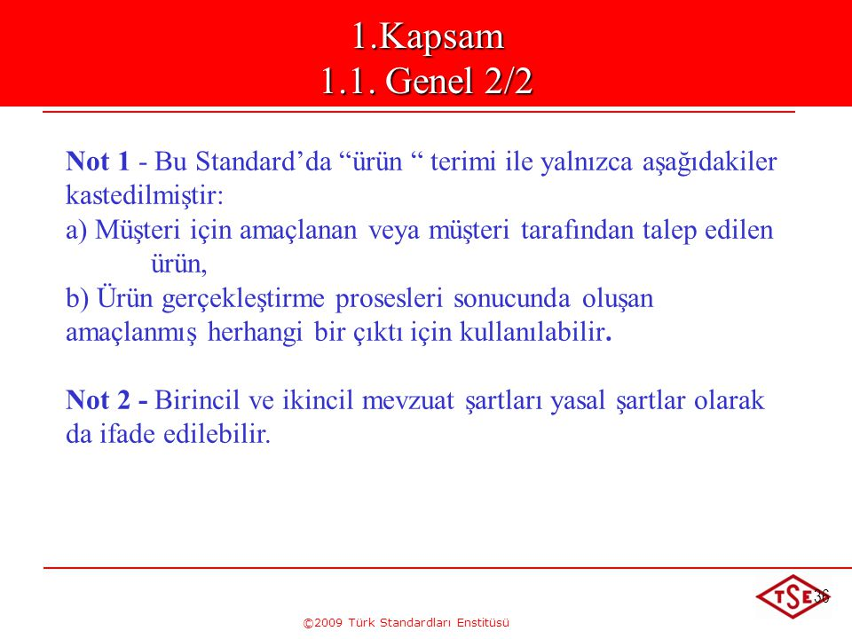 """©2009 Türk Standardları Enstitüsü 36 Kapsam 1.1 Genel Not 1 - Bu Standard'da """"ürün """" terimi ile yalnızca aşağıdakiler kastedilmiştir: a) Müşteri için"""