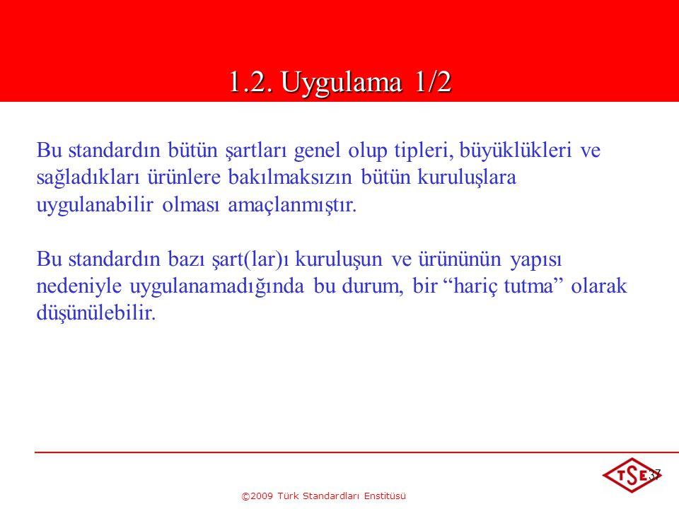 ©2009 Türk Standardları Enstitüsü 37 1.2 Uygulama Bu standardın bütün şartları genel olup tipleri, büyüklükleri ve sağladıkları ürünlere bakılmaksızın