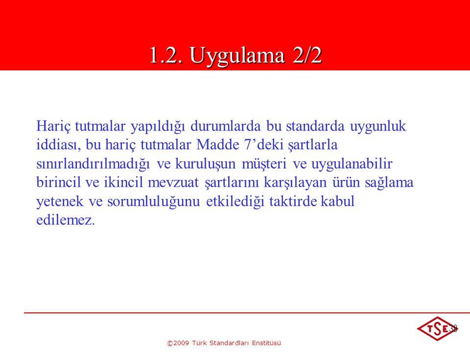 ©2009 Türk Standardları Enstitüsü 38 1.2 Uygulama Hariç tutmalar yapıldığı durumlarda bu standarda uygunluk iddiası, bu hariç tutmalar Madde 7'deki şa