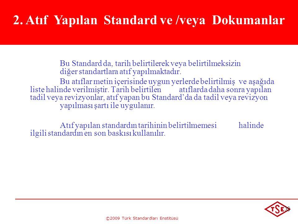 ©2009 Türk Standardları Enstitüsü 39 Bu Standard da, tarih belirtilerek veya belirtilmeksizin diğer standartlara atıf yapılmaktadır. Bu atıflar metin