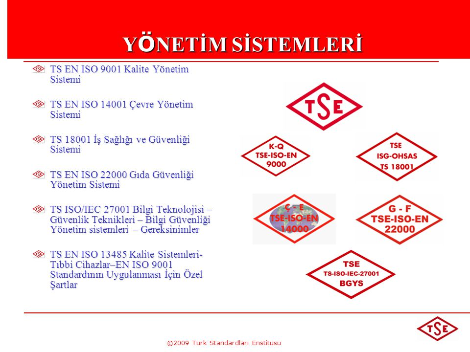 ©2009 Türk Standardları Enstitüsü Y Ö NETİM SİSTEMLERİ TS EN ISO 9001 Kalite Yönetim Sistemi TS EN ISO 14001 Çevre Yönetim Sistemi TS 18001 İş Sağlığı