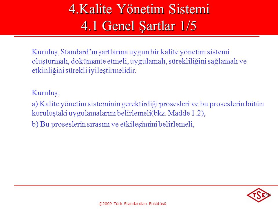 ©2009 Türk Standardları Enstitüsü 40 4.Kalite Yönetim Sistemi 4.1 Genel Şartlar 1/5 Kuruluş, Standard'ın şartlarına uygun bir kalite yönetim sistemi o