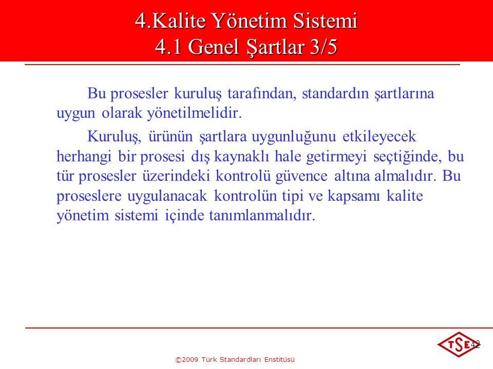 ©2009 Türk Standardları Enstitüsü 42 4.Kalite Yönetim Sistemi 4.1 Genel Şartlar 3/5 Bu prosesler kuruluş tarafından, standardın şartlarına uygun olara