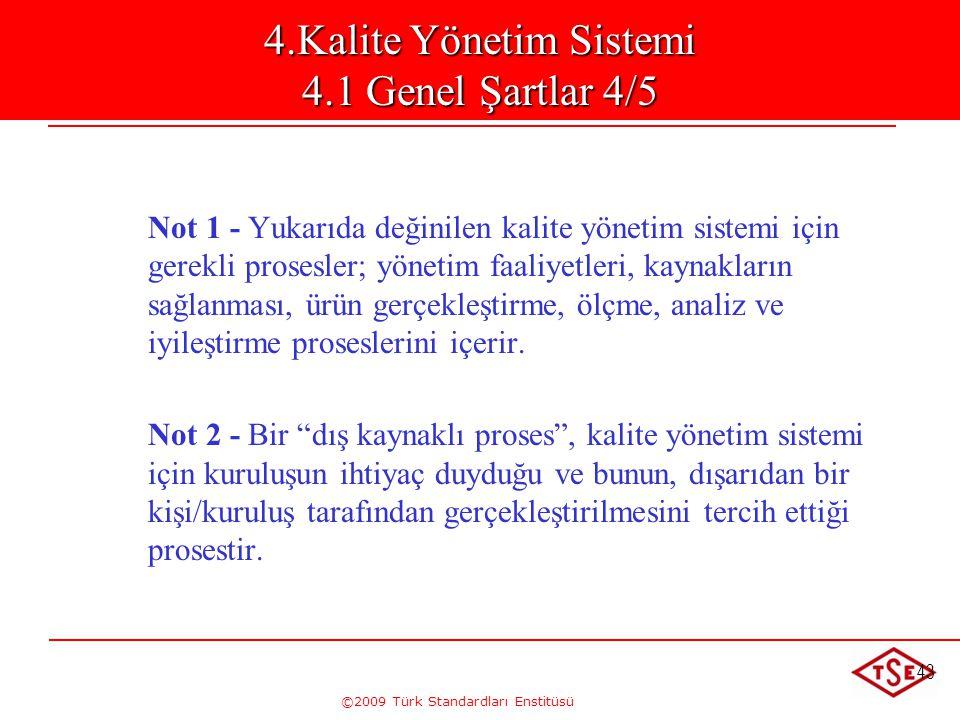 ©2009 Türk Standardları Enstitüsü 43 Not 1 - Yukarıda değinilen kalite yönetim sistemi için gerekli prosesler; yönetim faaliyetleri, kaynakların sağla