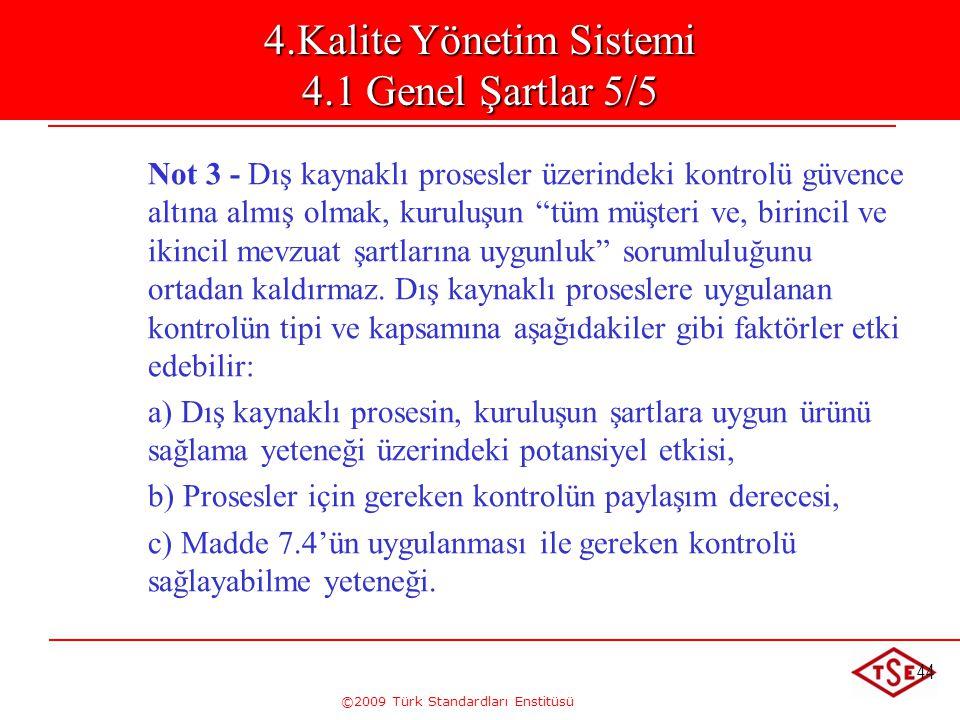 """©2009 Türk Standardları Enstitüsü 44 Not 3 - Dış kaynaklı prosesler üzerindeki kontrolü güvence altına almış olmak, kuruluşun """"tüm müşteri ve, birinci"""