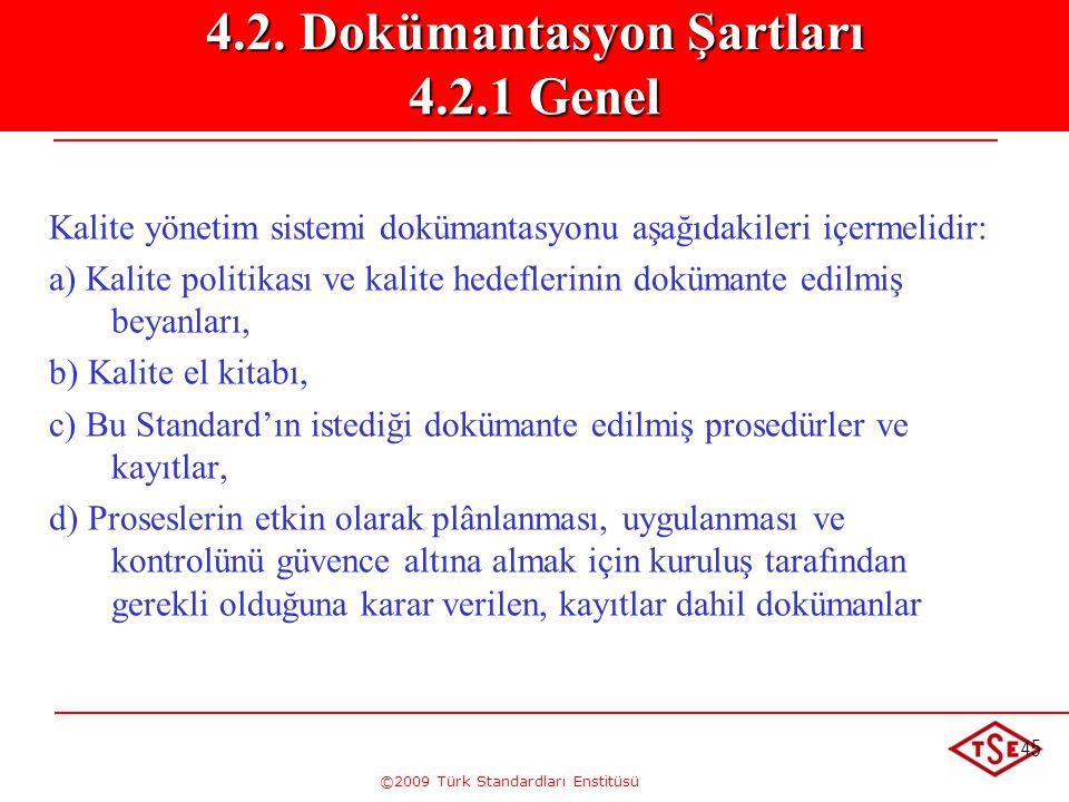 ©2009 Türk Standardları Enstitüsü 45 Kalite yönetim sistemi dokümantasyonu aşağıdakileri içermelidir: a) Kalite politikası ve kalite hedeflerinin dokü