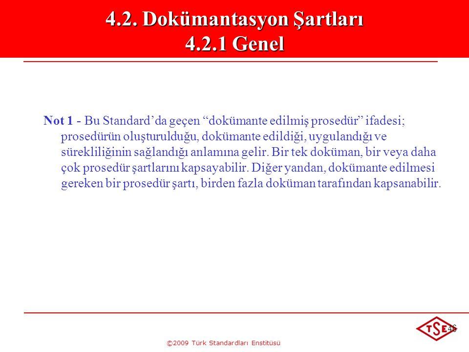 """©2009 Türk Standardları Enstitüsü 46 Not 1 - Bu Standard'da geçen """"dokümante edilmiş prosedür"""" ifadesi; prosedürün oluşturulduğu, dokümante edildiği,"""