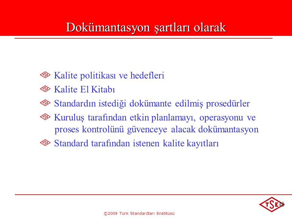 ©2009 Türk Standardları Enstitüsü 48 Dokümantasyon şartları olarak Kalite politikası ve hedefleri Kalite El Kitabı Standardın istediği dokümante edilm