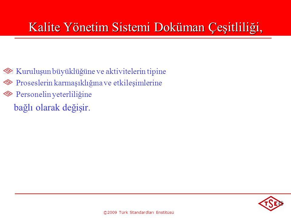 ©2009 Türk Standardları Enstitüsü 49 Kalite Yönetim Sistemi Doküman Çeşitliliği, Kuruluşun büyüklüğüne ve aktivitelerin tipine Proseslerin karmaşıklığ