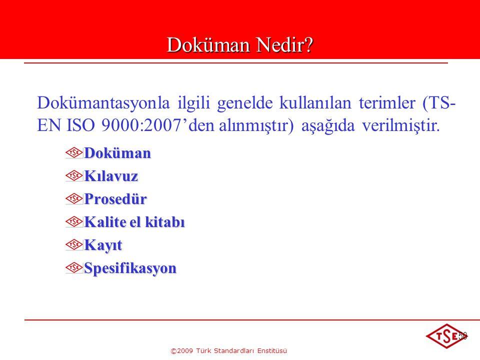 ©2009 Türk Standardları Enstitüsü 50 Doküman Nedir? Dokümantasyonla ilgili genelde kullanılan terimler (TS- EN ISO 9000:2007'den alınmıştır) aşağıda v