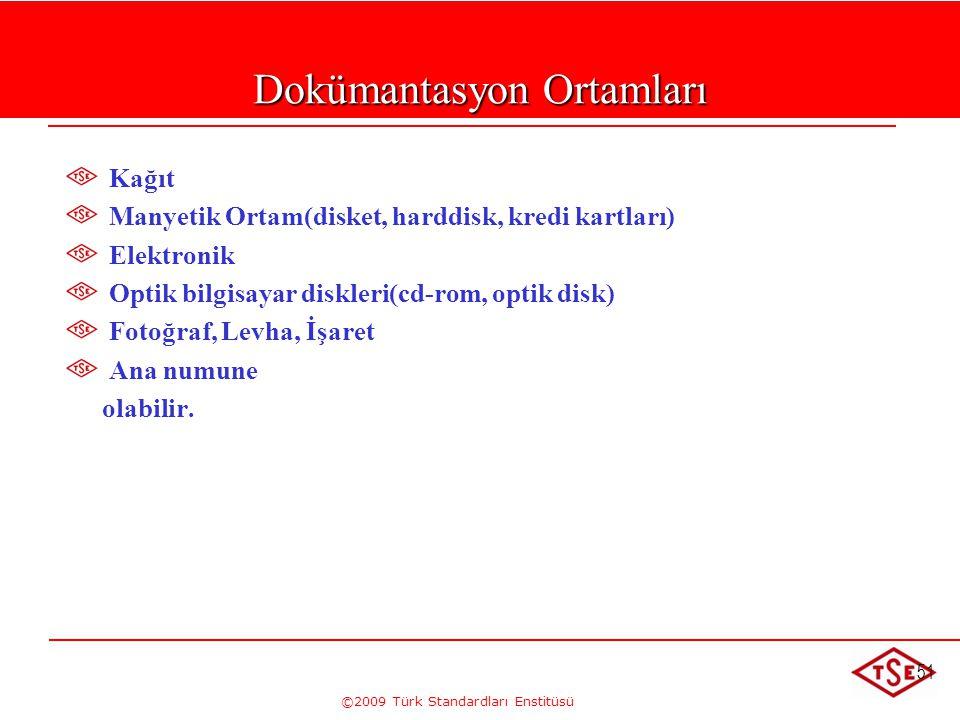 ©2009 Türk Standardları Enstitüsü 51 Dokümantasyon Ortamları Kağıt Manyetik Ortam(disket, harddisk, kredi kartları) Elektronik Optik bilgisayar diskle