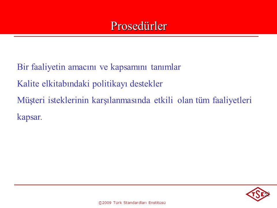 ©2009 Türk Standardları Enstitüsü 52Prosedürler Bir faaliyetin amacını ve kapsamını tanımlar Kalite elkitabındaki politikayı destekler Müşteri istekle