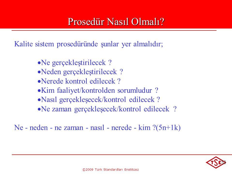 ©2009 Türk Standardları Enstitüsü 53 Prosedür Nasıl Olmalı? Kalite sistem prosedüründe şunlar yer almalıdır;   Ne gerçekleştirilecek ?   Neden ger