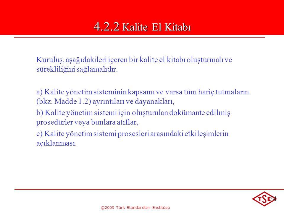 ©2009 Türk Standardları Enstitüsü 54 4.2.2 Kalite El Kitabı Kuruluş, aşağıdakileri içeren bir kalite el kitabı oluşturmalı ve sürekliliğini sağlamalıd