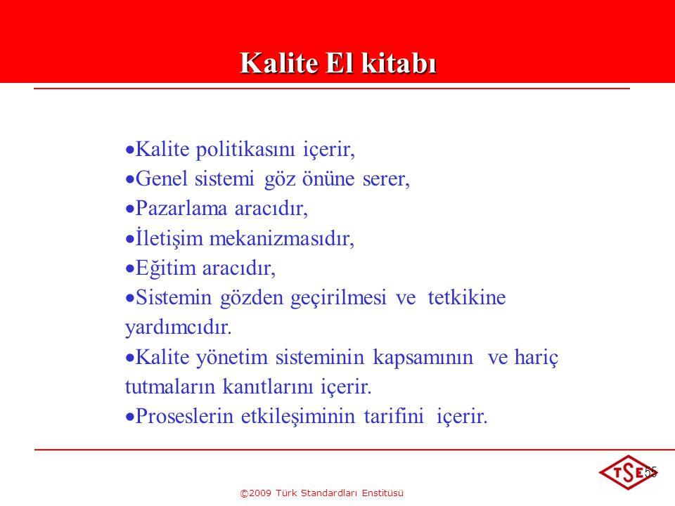 ©2009 Türk Standardları Enstitüsü 55 Kalite El kitabı   Kalite politikasını içerir,   Genel sistemi göz önüne serer,   Pazarlama aracıdır,   İ