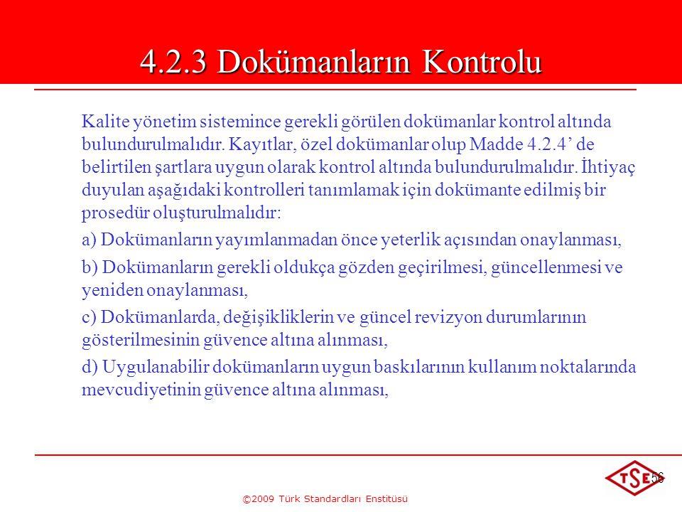 ©2009 Türk Standardları Enstitüsü 56 4.2.3 Dokümanların Kontrolu Kalite yönetim sistemince gerekli görülen dokümanlar kontrol altında bulundurulmalıdı
