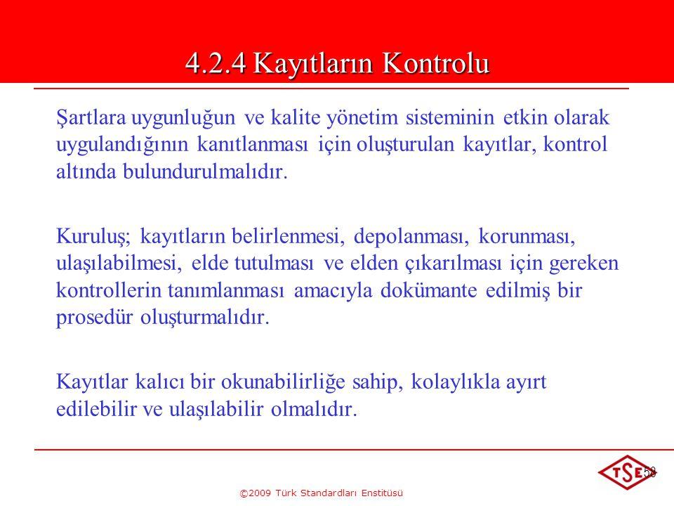 ©2009 Türk Standardları Enstitüsü 58 4.2.4 Kayıtların Kontrolu Şartlara uygunluğun ve kalite yönetim sisteminin etkin olarak uygulandığının kanıtlanma
