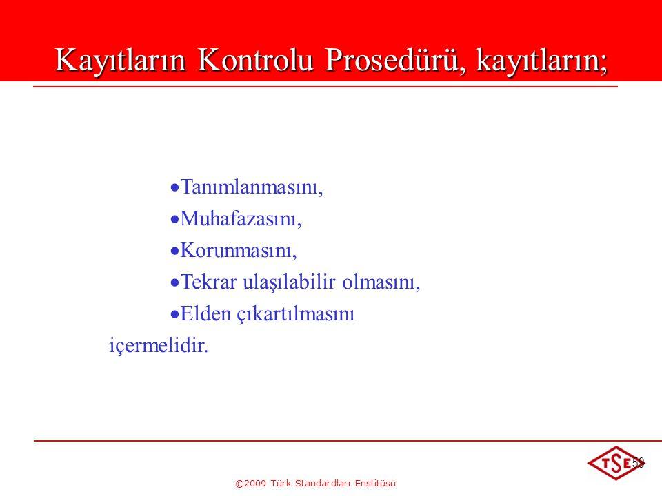 ©2009 Türk Standardları Enstitüsü 59 Kayıtların Kontrolu Prosedürü, kayıtların;   Tanımlanmasını,   Muhafazasını,   Korunmasını,   Tekrar ulaş