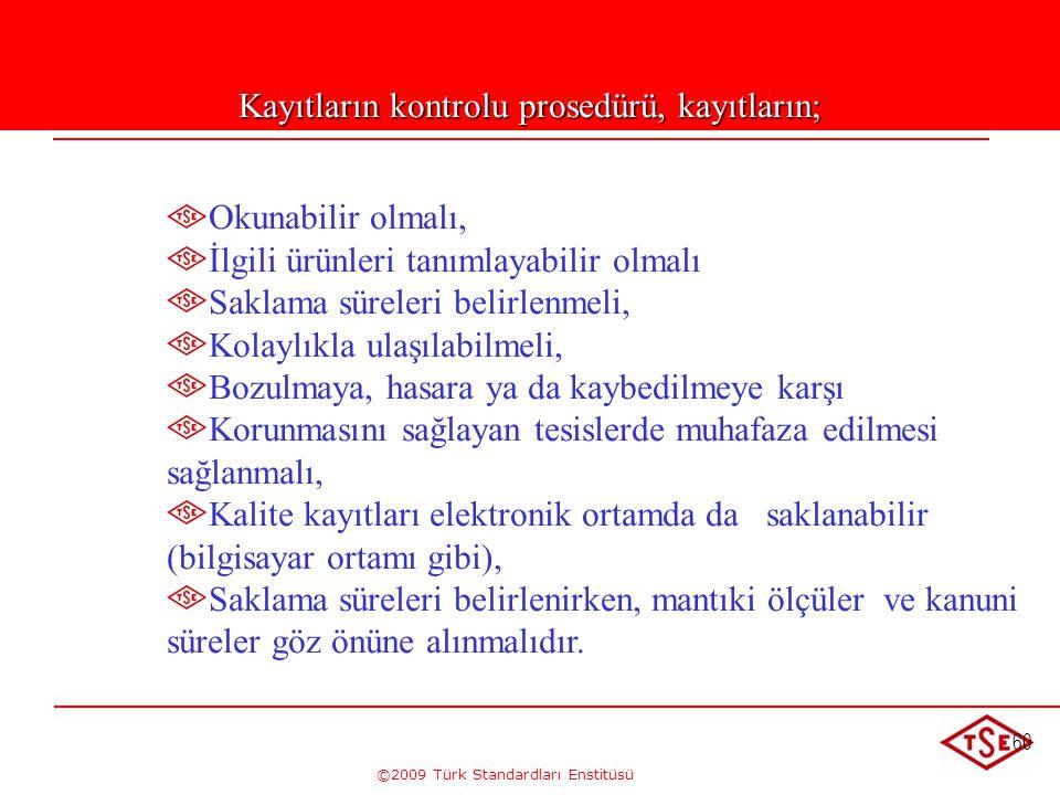 ©2009 Türk Standardları Enstitüsü 60 Okunabilir olmalı, İlgili ürünleri tanımlayabilir olmalı Saklama süreleri belirlenmeli, Kolaylıkla ulaşılabilmeli