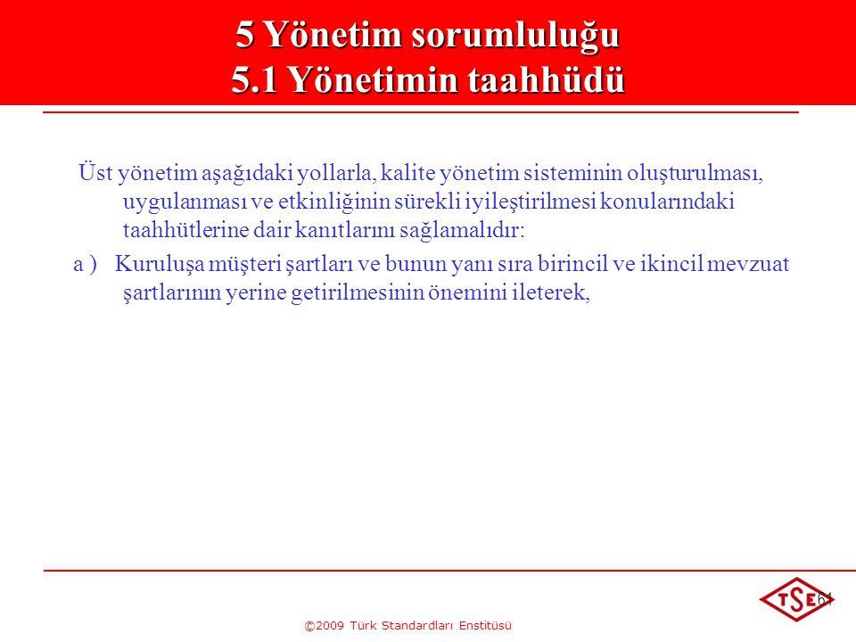 ©2009 Türk Standardları Enstitüsü 61 5. Yönetim Sorumluluğu 5.1. Yönetimin Taahhütü Üst yönetim aşağıdaki yollarla, kalite yönetim sisteminin oluşturu